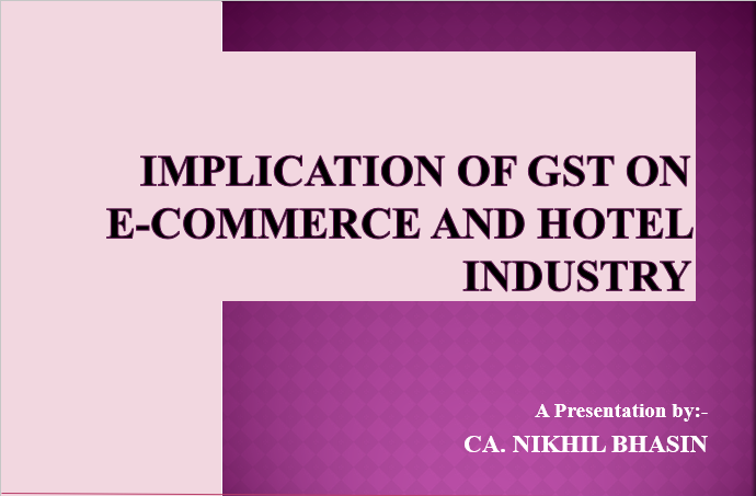 Ppt on Implication of GST on E-Commerce and Hotel Industry