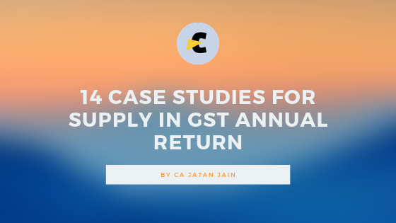 14 case studies for supply in GST annual return