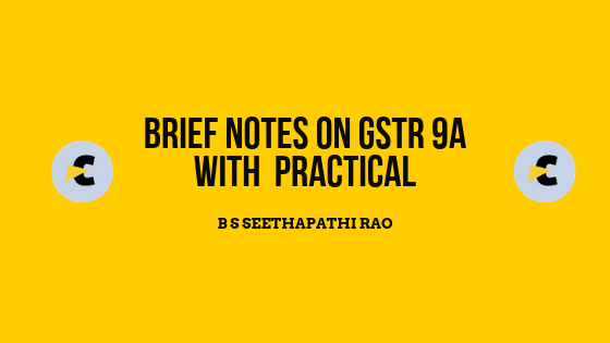 Brief notes on GSTR 9A with practical