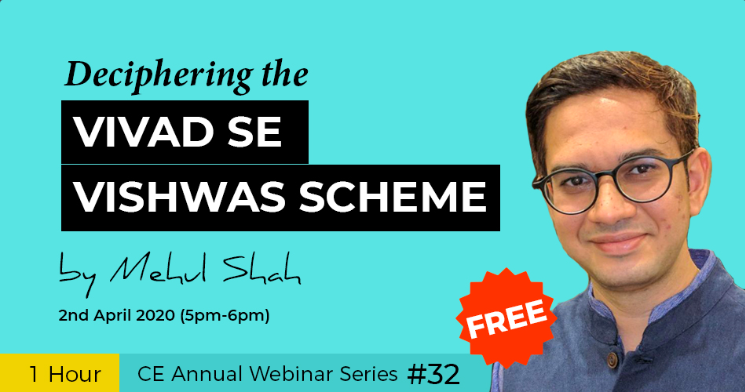 Join our free webinar on 2nd April 2020 ( 5 PM- 6 PM) on Deciphering the Vivad Se Vishwas Scheme by CA Mehul Shah