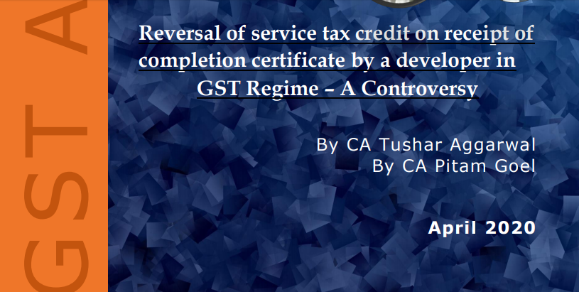 Reversal of service tax credit on receipt of completion certificate by a developer in GST Regime – A Controversy