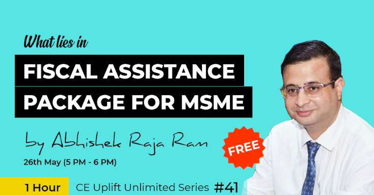 Join our free webinar on 26th May (5 PM- 6 PM) on What lies in Fiscal Assistance Package for MSME by  CA Abhishek Raja Ram