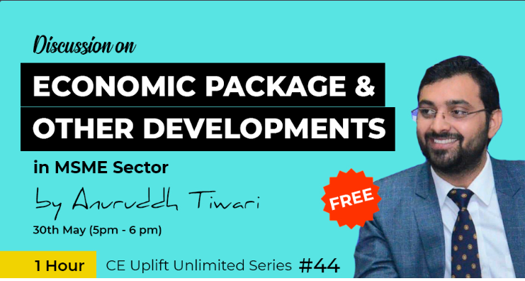 Join our free webinar on 30th May (5 PM- 6 PM) on Discussion on Economic Package And Other Developments in MSME Sector by CA Anuruddh Tiwari
