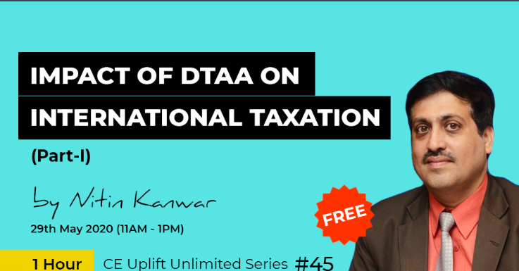 Join our free webinar on 29th & 30th May (11 AM- 1 PM) on Impact DTAA on International Taxation-I & II by CA Nitin Kanwar