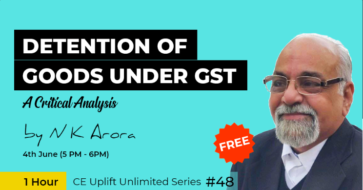 Join our free webinar on 4th June (5 PM - 6 PM) on Detention of Goods under GST - A Critical Analysis by Mr. NK Arora