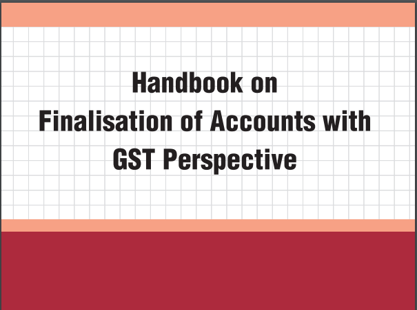 Handbook on Finalisation of Accounts with GST Perspective: ICAI.