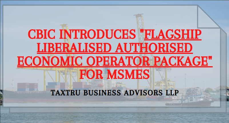 """CBIC Introduces """"Flagship Liberalised Authorised Economic Operator Package"""" For MSMEs"""