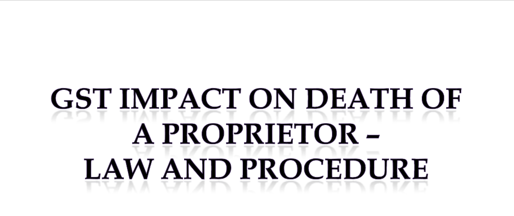 GST Impact On Death of A Proprietor - Law and Procedure