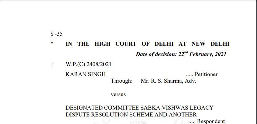 Delhi HC in the case of Karan Singh Versus Designated Committee Sabka Vishwas Legacy Dispute Resolution Scheme