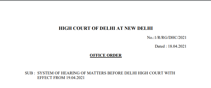 System of Hearing of Matters Before Delhi HC With Effect From 19.04.2021.
