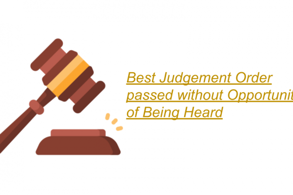 Best Judgement Order passed without Opportunity of Being Heard