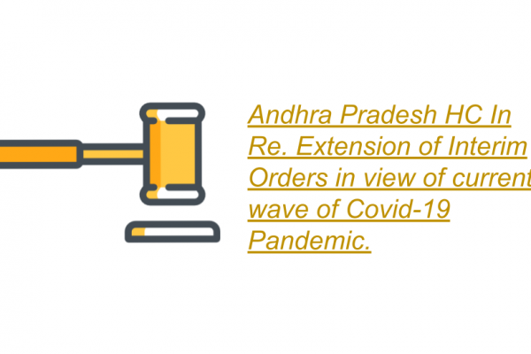 Andhra Pradesh HC In Re. Extension of Interim Orders in view of current wave of Covid-19 Pandemic.