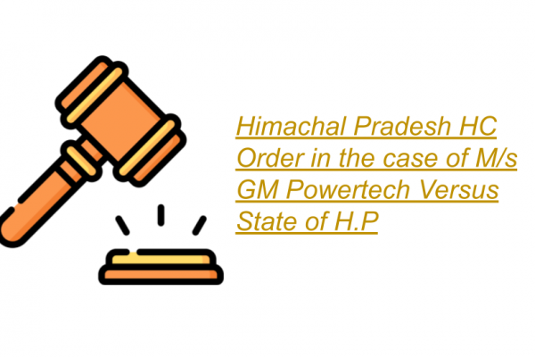 Himachal Pradesh HC in the case of M/s GM Powertech Versus State of H.P
