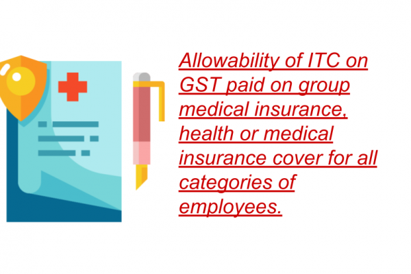 Allowability of ITC on GST paid on group medical insurance, health or medical insurance cover for all categories of employees.