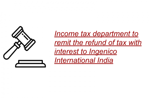 Delhi HC in the case of Ingenico International India Pvt. Ltd Versus Deputy Commissioner of Income-Tax