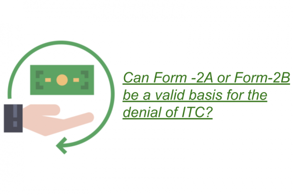 Can Form -2A or Form-2B be a valid basis for the denial of ITC?