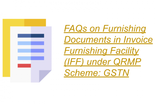 FAQs on Furnishing Documents in Invoice Furnishing Facility (IFF) under QRMP Scheme: GSTN