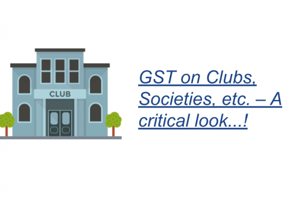 GST on Clubs, Societies, etc. – A critical look...!
