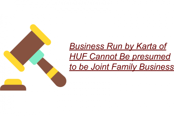 Business Run by Karta of HUF Cannot Be presumed to be Joint Family Business