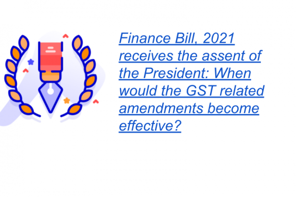 Finance Bill, 2021 receives the assent of the President: When would the GST related amendments become effective?