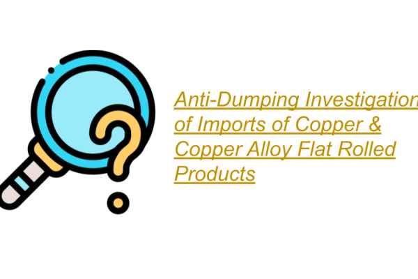 Anti-Dumping Investigation of Imports of Copper & Copper Alloy Flat Rolled Products