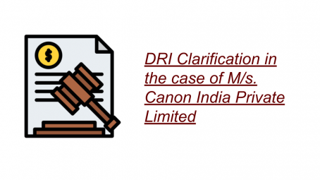 DRI Clarification in the case of M/s. Canon India Private Limited