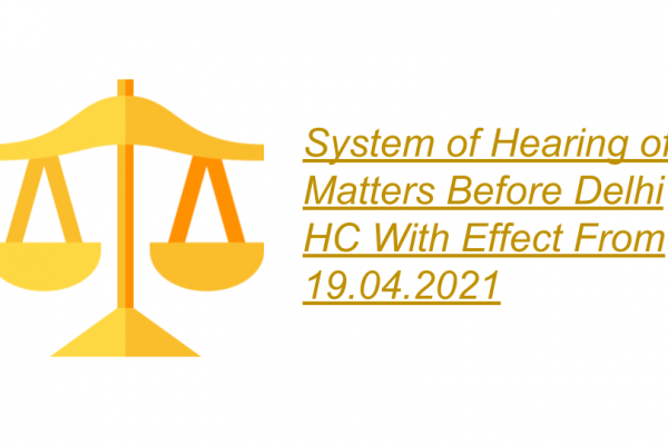 System of Hearing of Matters Before Delhi HC With Effect From 19.04.2021