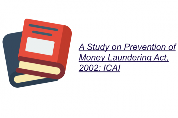 A Study on Prevention of Money Laundering Act, 2002: ICAI