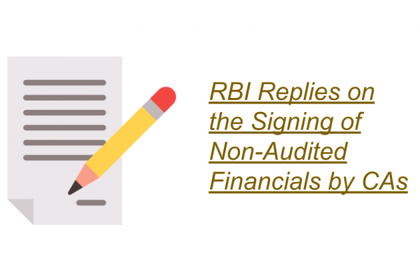 RBI Replies on the Signing of Non-Audited Financials by CAs
