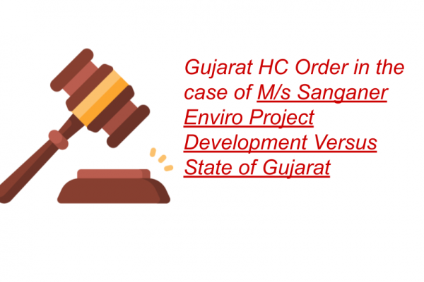 Gujarat HC Order in the case of M/s Sanganer Enviro Project Development Versus State of Gujarat