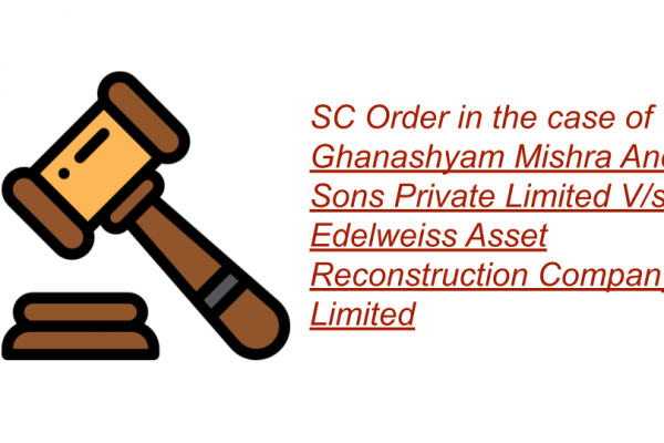 SC Order in the case of Ghanashyam Mishra And Sons Private Limited V/s. Edelweiss Asset Reconstruction Company Limited