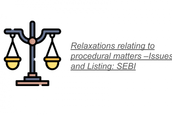 Relaxations relating to procedural matters –Issues and Listing: SEBI