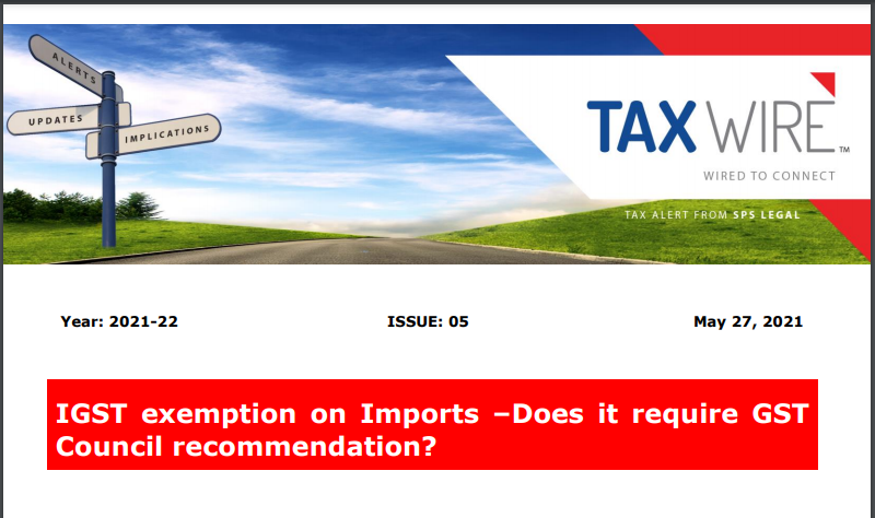 IGST exemption on Imports –Does it require GST Council recommendation?