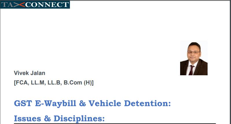 GST E-Waybill & Vehicle Detention: Issues & Disciplines