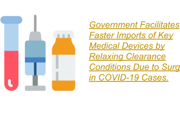 Government Facilitates Faster Imports of Key Medical Devices by Relaxing Clearance Conditions Due to Surge in COVID-19 Cases.