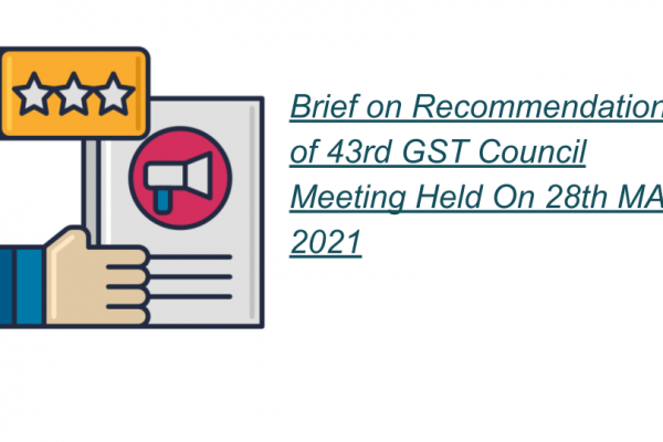 Brief on Recommendations of 43rd GST Council Meeting Held On 28th MAY, 2021
