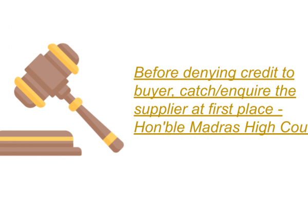 Before denying credit to the buyer, catch/enquire the Supplier at first place – Madras High Court