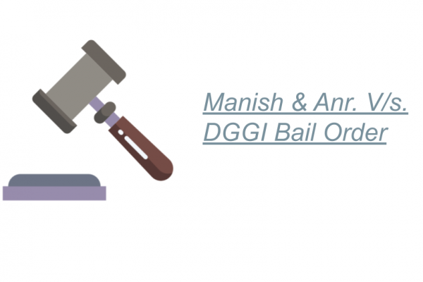 Manish & Anr. V/s. DGGI Bail Order