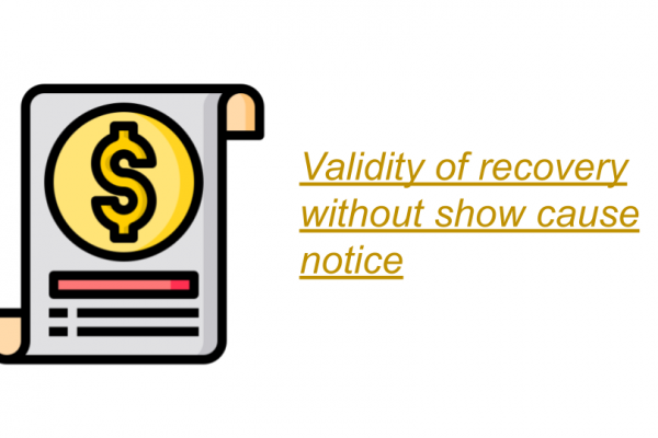 Validity of recovery without show cause notice