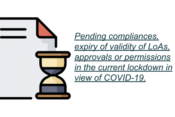 Pending compliances, expiry of validity of LoAs, approvals or permissions in the current lockdown in view of COVID-19.