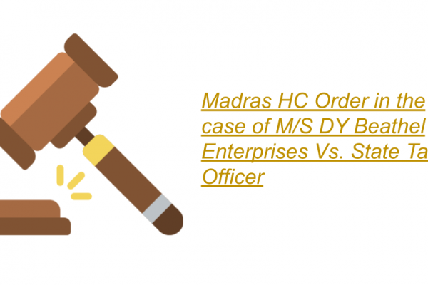 Madras HC Order in the case of M/s DY Beathel Enterprises Vs. State Tax Officer