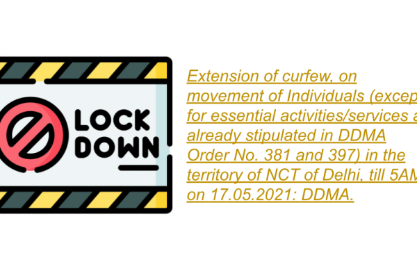 Extension of curfew, on movement of Individuals (except for essential activities/services as already stipulated in DDMA Order No. 381 and 397) in the territory of NCT of Delhi, till 5AM on 17.05.2021: DDMA.