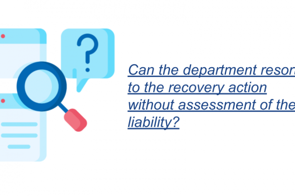Can the department resort to the recovery action without assessment of the liability?