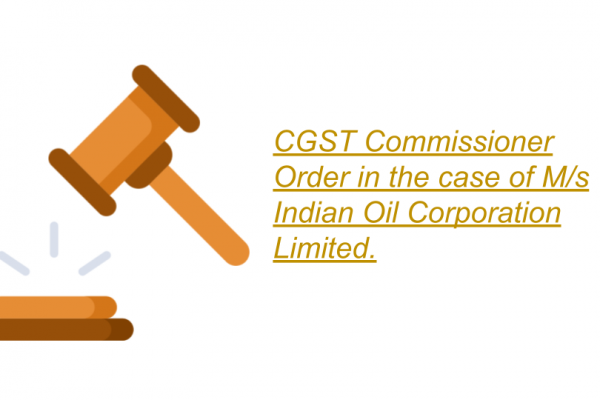 CGST Commissioner Order in the case of M/s Indian Oil Corporation Limited.