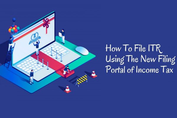 How To File ITR Using The New Filing Portal of Income Tax