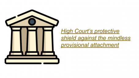 High Court's protective shield against the mindless provisional attachment