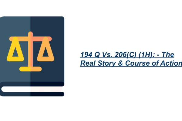 194 Q Vs. 206(C) (1H): - The Real Story & Course of Action
