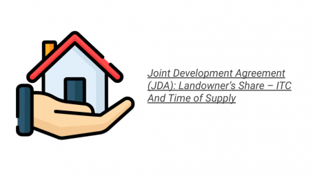 Joint Development Agreement (JDA): Landowner's Share – ITC And Time of Supply