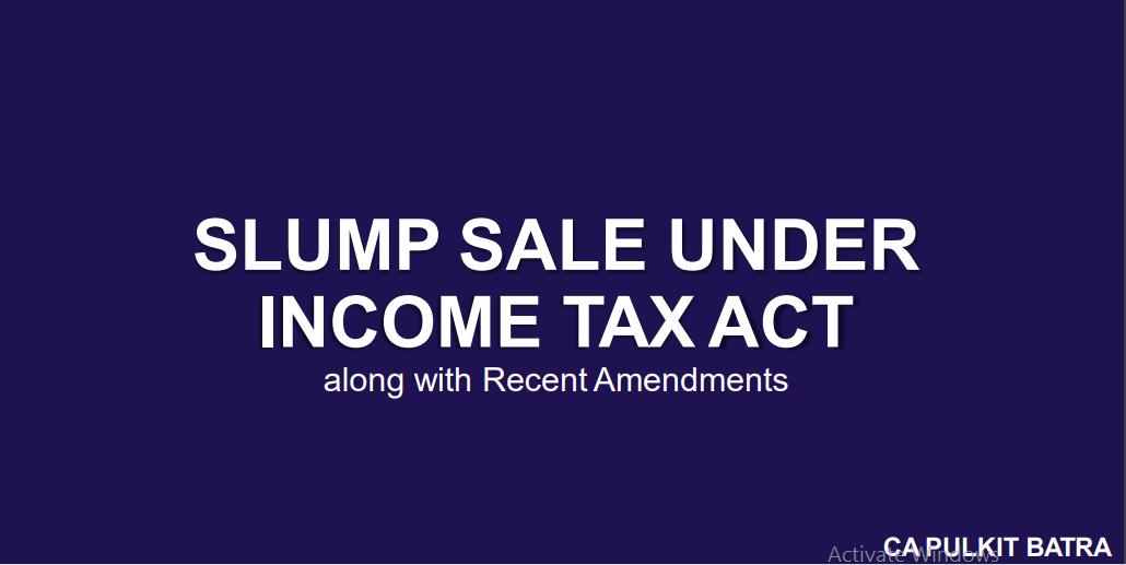 Slump Sale Under Income Tax Act Along with Recent Amendments