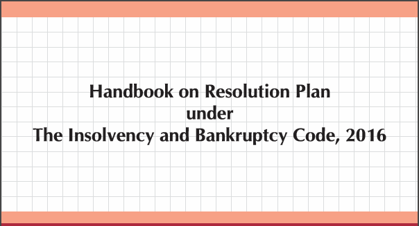 Handbook on Resolution Plan under The Insolvency and Bankruptcy Code, 2016: ICAI.